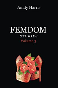 Amity Harris Femdom Stories Volume 3