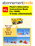 PlusL's Alternative Instruction For  10696,5 kinds of animals(2): You can build the 5 kinds of animals(2) out of your own bricks! (English Edition)