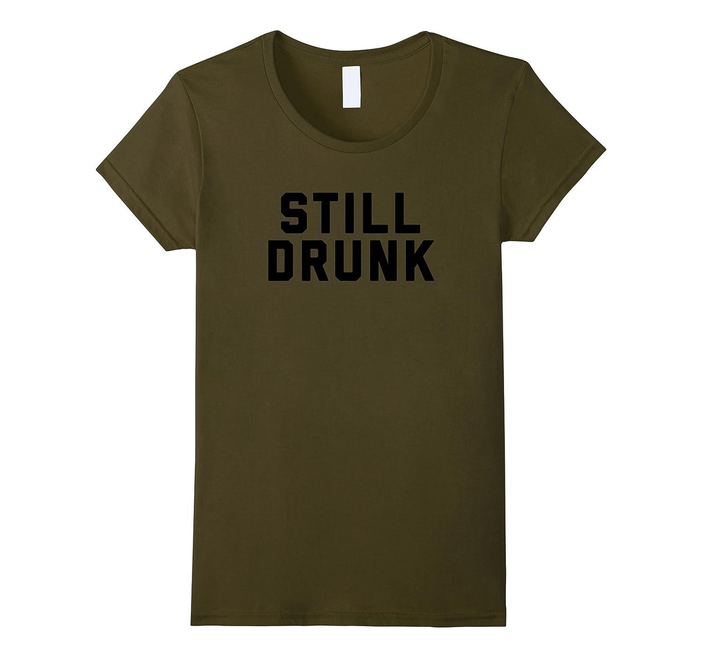 STILL DRUNK Tee Shirt (1)-Loveshirt