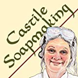 Castile Soapmaking: The Smart Guide to Making Castile Soap, or How to Make Bar Soaps From Olive Oil With Less Trouble and Better Results (Smart Soapmaking)