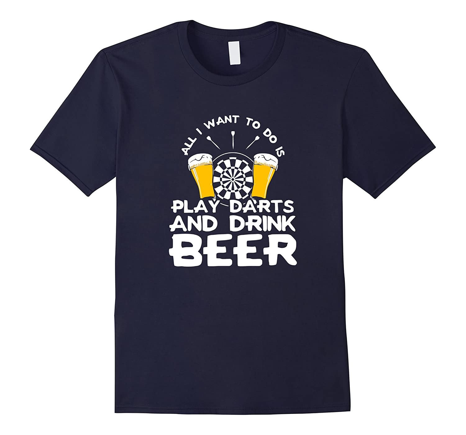 All I Want To Do Is Play Darts And Drink Beer - Drink T-Shirt-CL