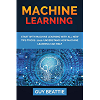 MACHINE LEARNING: START WITH MACHINE LEARNING with all new tips tricks 2020.Understand how machine learning can help (English Edition)
