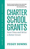 Charter School Grants: Save Time and Write a Better Grant (Grant Writing for School Leaders Book 2)