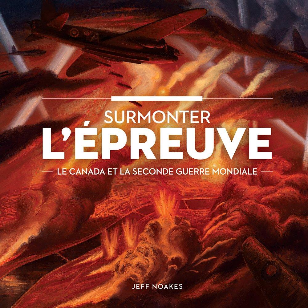Surmonter l?épreuve: Le Canada et la Seconde Guerre mondiale (La collection Catalogue-souvenir, 17ISSN 2291-6377) (French Edition)