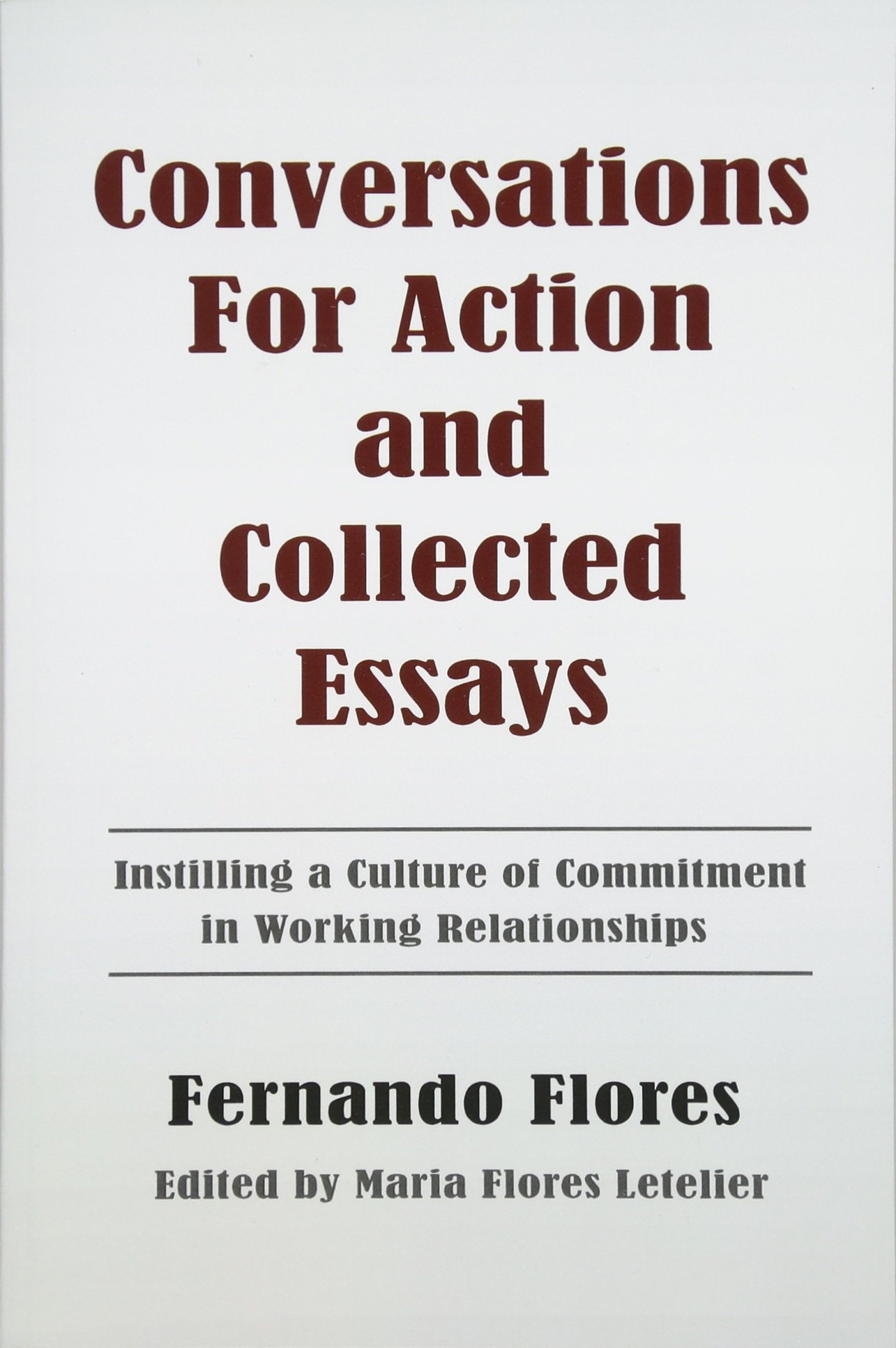 Read Online Conversations For Action and Collected Essays: Instilling a Culture of Commitment in Working Relationships pdf epub