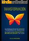 Transformación: ¿Estrés, ansiedad o depresión? Un método para revolucionar tu vida (Spanish Edition)