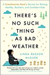 There's No Such Thing as Bad Weather: A Scandinavian Mom's Secrets for Raising Healthy, Resilient, and Confident Kids (from Friluftsliv to Hygge) Kindle Edition