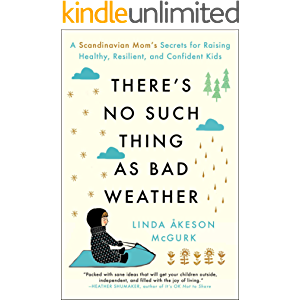 There's No Such Thing as Bad Weather: A Scandinavian Mom's Secrets for Raising Healthy, Resilient, and Confident Kids…