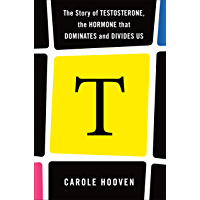 T: The Story of Testosterone, the Hormone that Dominates and Divides Us (English Edition)