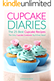 Cupcake Diaries - The 25 Best Cupcake Recipes: The Only Cupcake Cookbook You'll Ever Need