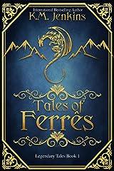 Tales of Ferrês (Legendary Tales Book 1) Kindle Edition