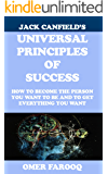Jack Canfield's Universal Principles of Success: How to become the person you want to be and to get everything you want