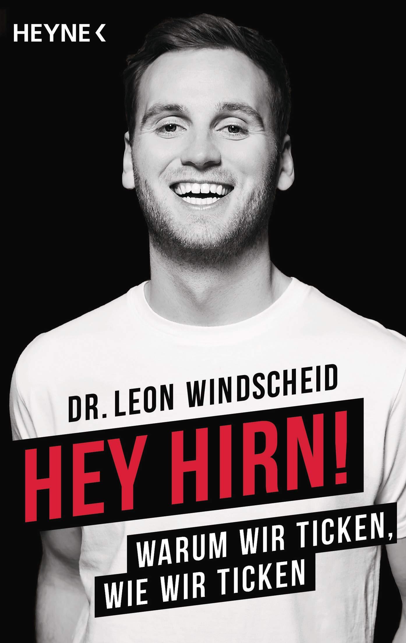 Hey Hirn!: Warum wir ticken, wie wir ticken Taschenbuch – 8. Oktober 2018 Leon Windscheid Heyne Verlag 3453604911 Angst / Phobie