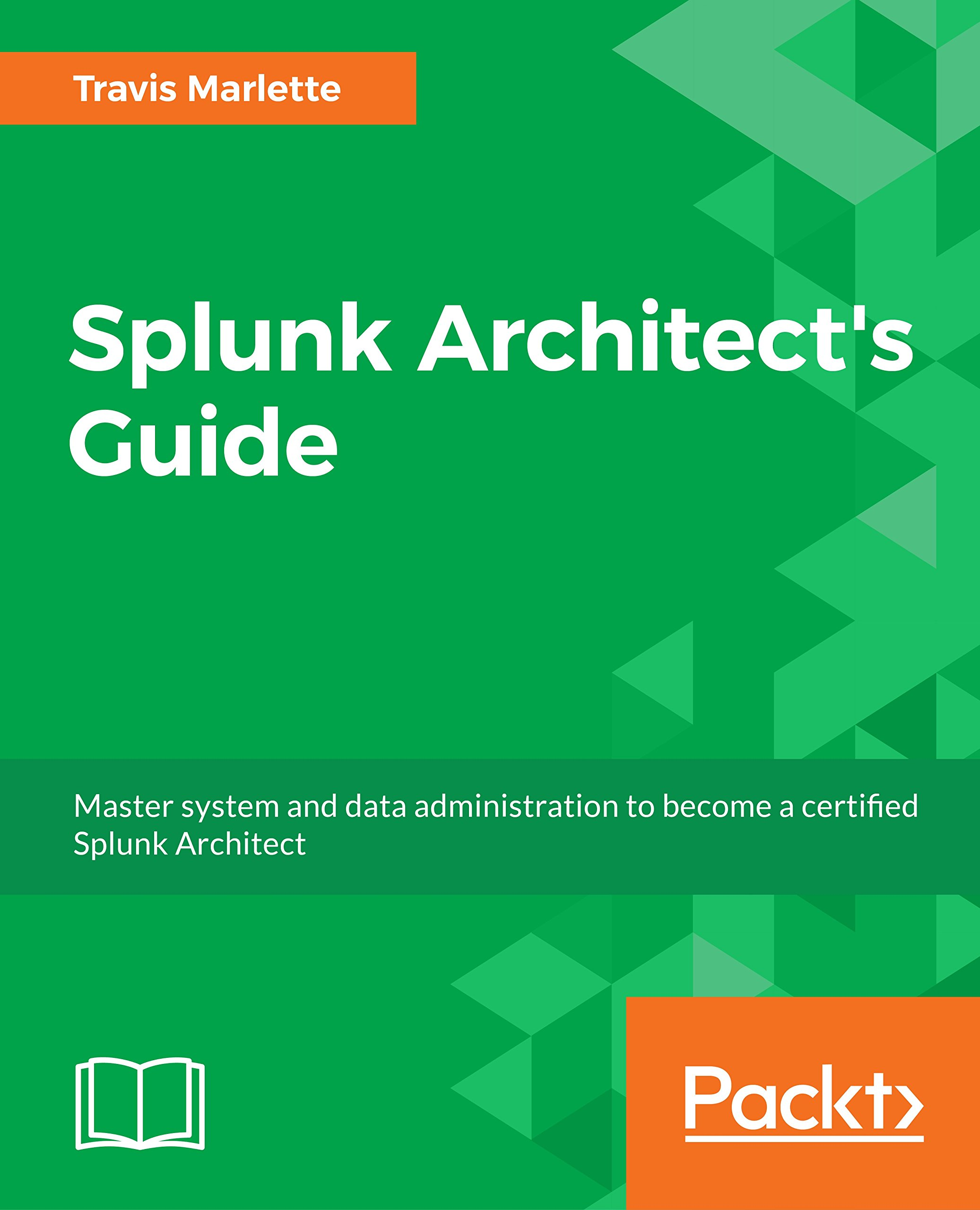Splunk Architect S Guide Master System And Data Administration To