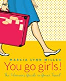 You Go Girls! The Woman's Guide to Great Travel