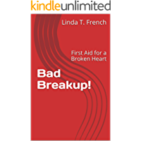 Bad Breakup!: First Aid for a Broken Heart (Relationship Success Book 100)