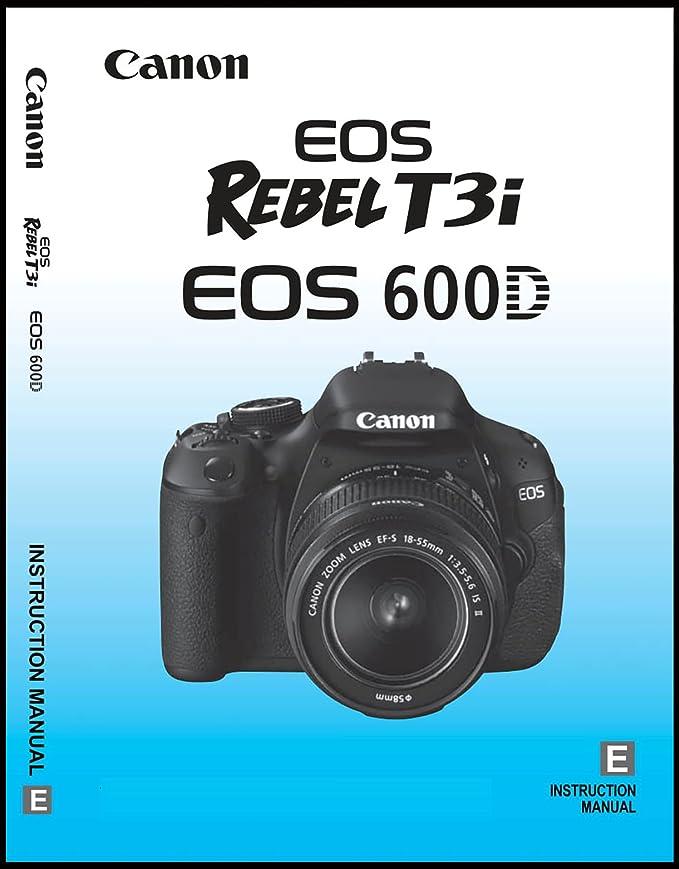 amazon com canon eos rebel t3i camera user guide manual booklet rh amazon com Canon Rebel T3 instruction manual for canon rebel t3i