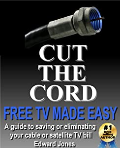Cut the Cord: Free TV Made Easy: The How-to Guide to Free Over-the-Air TV and Streaming TV