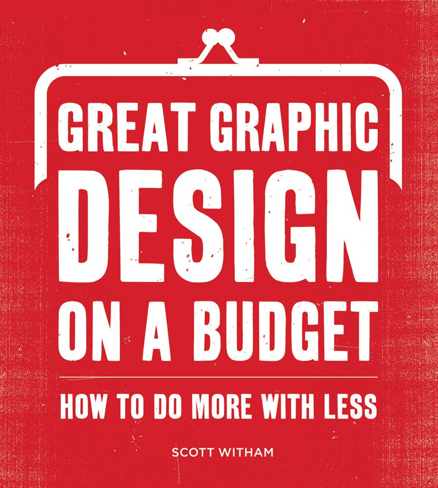 Great Graphic Design on a Budget: How to Do More with Less ebook