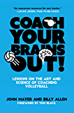 Coach Your Brains Out: Lessons On The Art And Science Of Coaching Volleyball