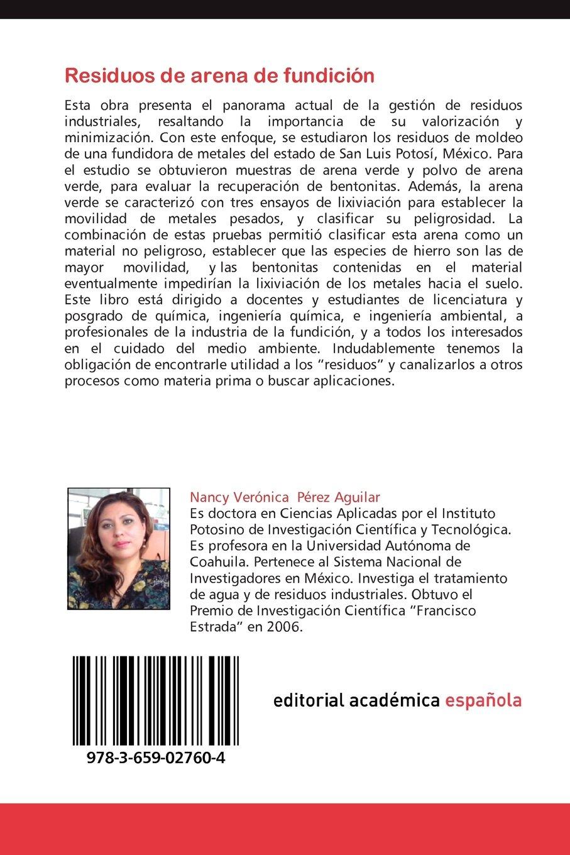 Residuos de arena de fundición: Transformando los pasivos ambientales (Spanish Edition): Nancy Verónica Pérez Aguilar, Sonia H. Soriano Pérez, ...