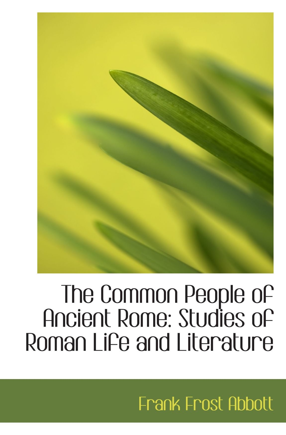 The Common People of Ancient Rome: Studies of Roman Life and Literature pdf epub