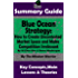 SUMMARY: Blue Ocean Strategy: How to Create Uncontested Market Space and Make Competition Irrelevant: By W. Chan Kim & Renee Maurborgne | The MW Summary Guide