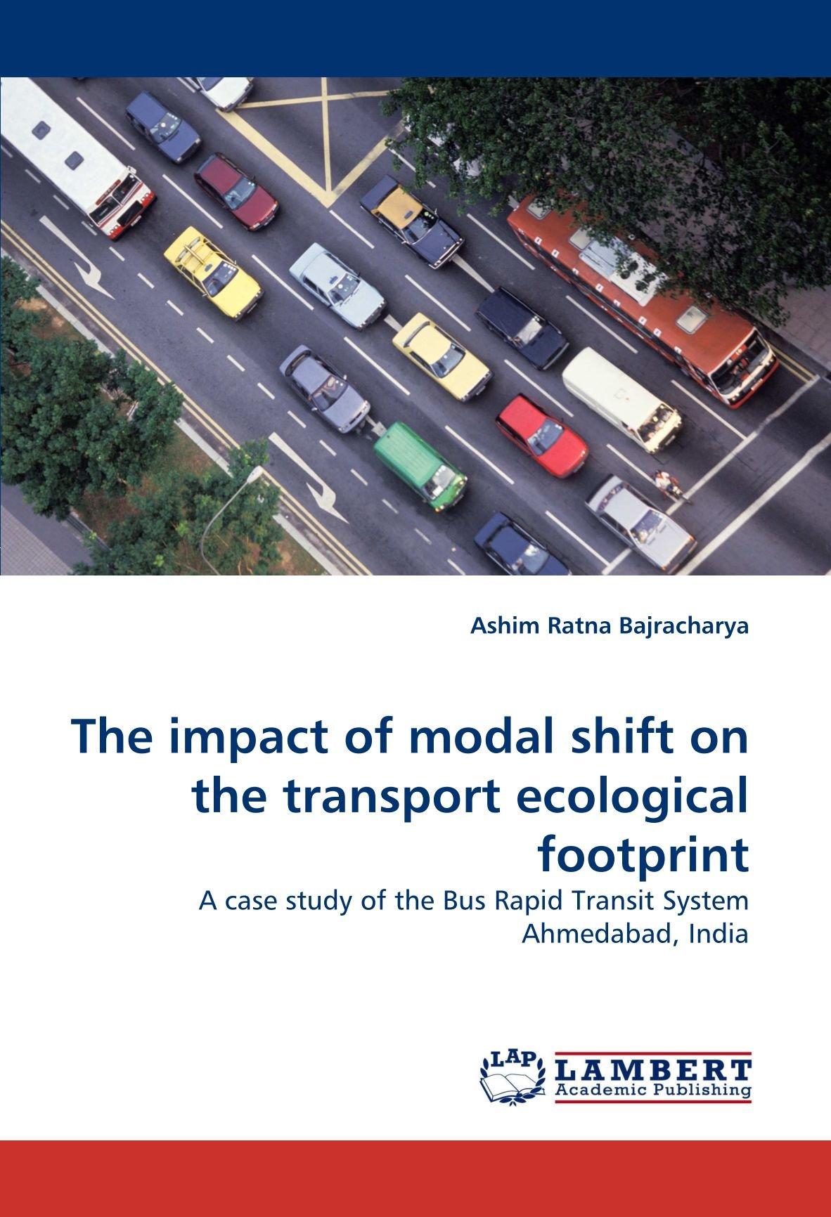 The Impact Of Modal Shift On The Transport Ecological Footprint A Case Study Of The Bus Rapid Transit System Ahmedabad India Bajracharya Ashim Ratna 9783844320565 Amazon Com Books
