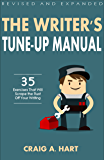 The Writer's Tune-Up Manual: 35 Exercises That Will Scrape the Rust Off Your Writing: Revised and Expanded Edition