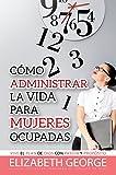 Como Administrar La Vida Para Mujeres Ocupadas / Life Management For Busy Women (Spanish Edition)