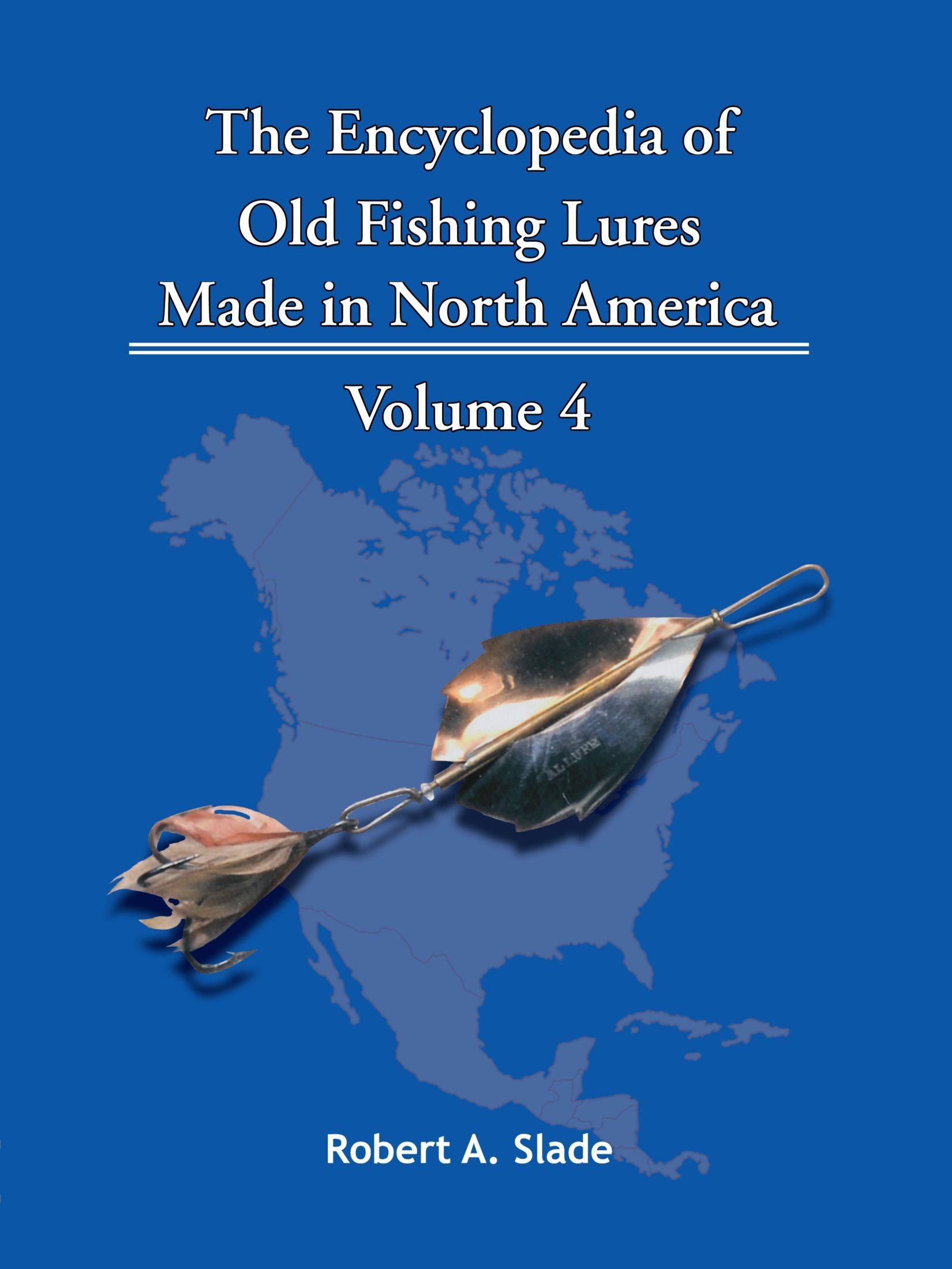 The Encyclopedia Of Old Fishing Lures: Made In North America - Volume 4 pdf