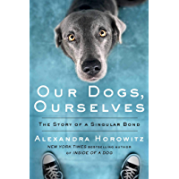 Our Dogs, Ourselves: The Story of a Singular Bond (English Edition)