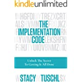 The Implementation Code: Unlock the Secret to Getting It All Done