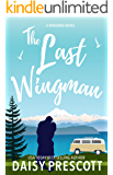 The Last Wingman: An Enemies to Lovers Small Town Romance (Wingmen Book 6)