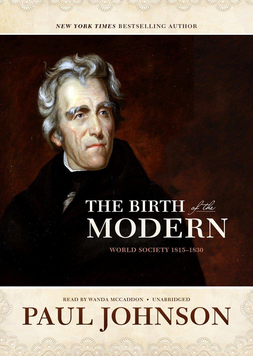 The birth of the modern world society 1815 1830 paul johnson the birth of the modern world society 1815 1830 paul johnson wanda mccaddon 9781455158126 amazon books fandeluxe Images