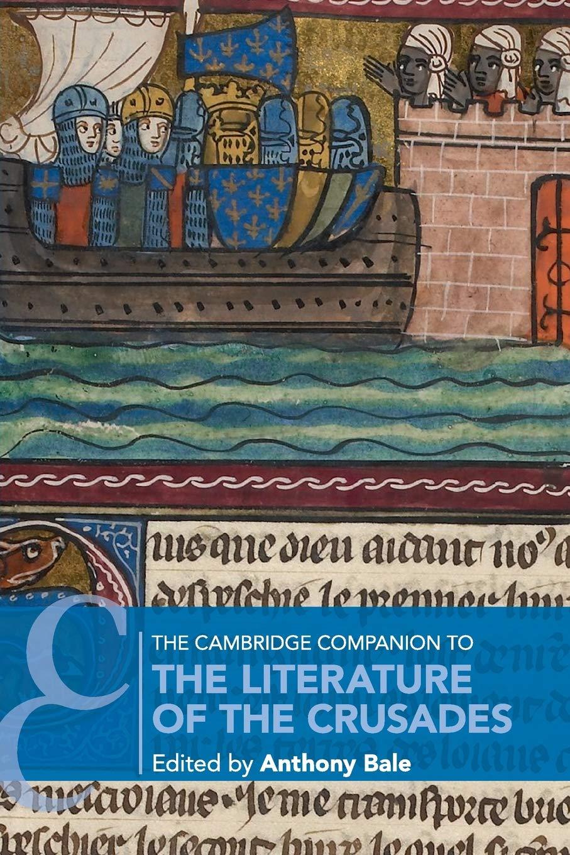 The Cambridge Companion to the Literature of the Crusades (Cambridge Companions to Literature)