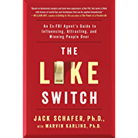 The Like Switch: An Ex-FBI Agent's Guide to Influencing, Attracting, and Winning People Over (The Like Switch Series…