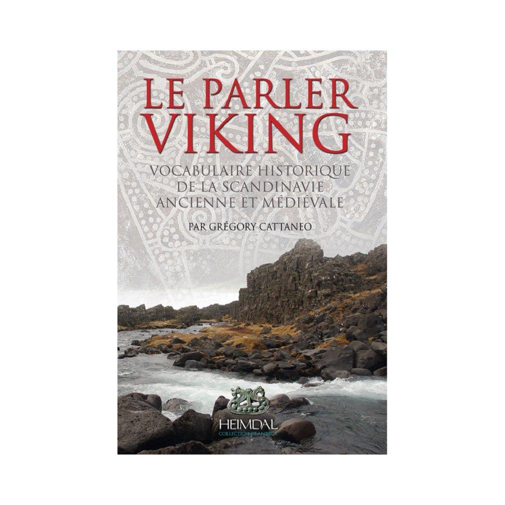 Le parler viking : Vocabulaire historique de la Scandinavie ancienne et médiévale