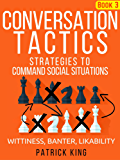 Conversation Tactics: Strategies to Command Social Situations (Book 3): Wittiness, Banter, Likability (English Edition)