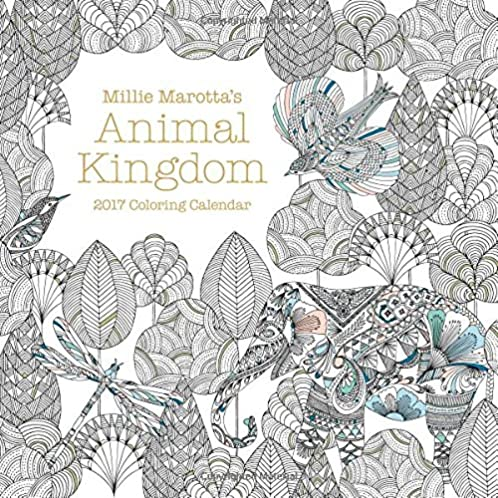 Millie Marotta's Animal Kingdom 2017 Coloring Calendar (A Millie Marotta Adult Coloring Book)
