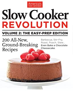Slow Cooker Revolution Volume 2: The Easy Prep Edition: 200 All New