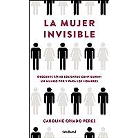 La mujer invisible: Descubre cómo los datos configuran un mundo hecho por y para los hombres (Los Tres Mundos)