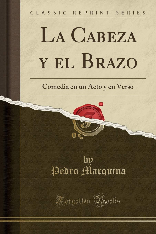 La Cabeza y el Brazo: Comedia en un Acto y en Verso Classic ...