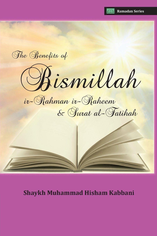 Download The Benefits of Bismillahi 'r-Rahmani 'r-Raheem & Surat Al-Fatihah pdf epub