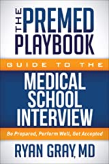 The Premed Playbook Guide to the Medical School Interview: Be Prepared, Perform Well, Get Accepted Kindle Edition