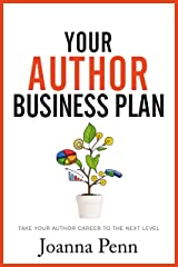 Your Author Business Plan: Take Your Author Career To The Next Level (Books for Writers Book 12) Kindle Edition