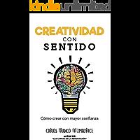 Creatividad con Sentido: Un enfoque para superar bloqueos, utilizar tu experiencia y desarrollar la creatividad para la innovación, el diseño y el emprendimiento