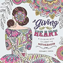 A Giving Heart: A Coloring Book Celebrating Motherhood