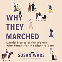 Why They Marched: Untold Stories of the Women Who Fought for the Right to Vote