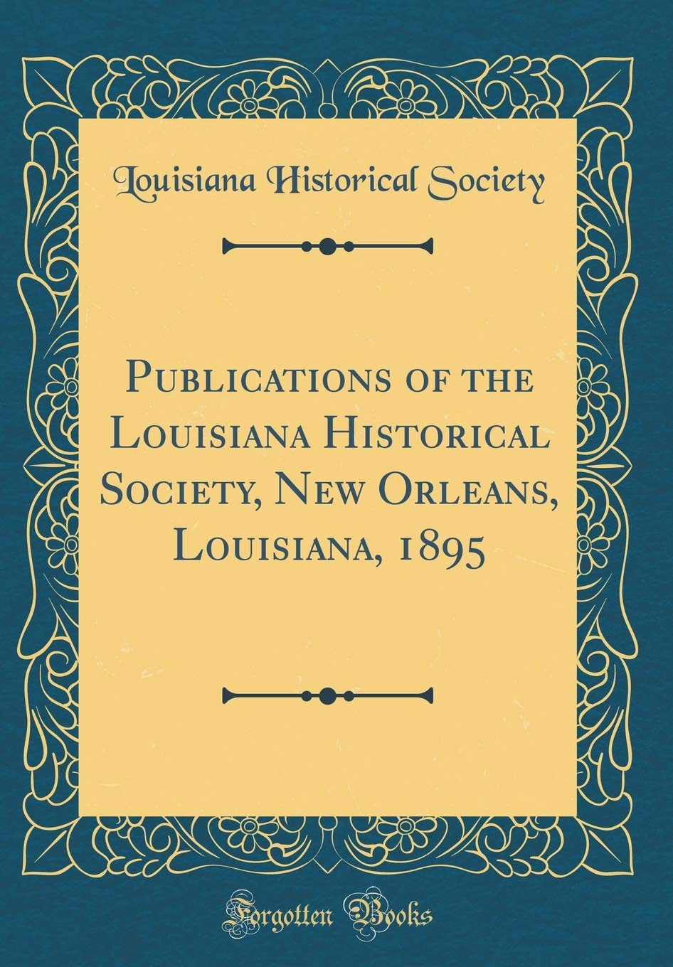 Read Online Publications of the Louisiana Historical Society, New Orleans, Louisiana, 1895 (Classic Reprint) pdf